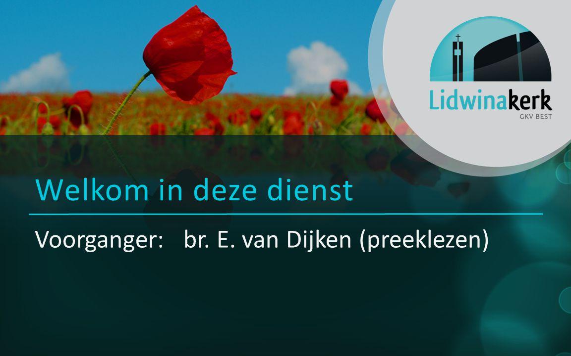 Voorganger: br. E. van Dijken (preeklezen) Welkom in deze dienst