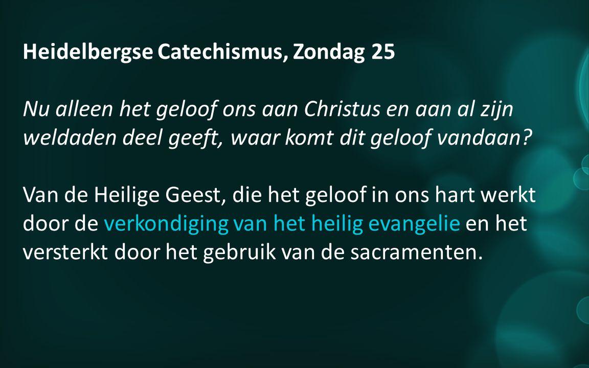 Heidelbergse Catechismus, Zondag 25 Nu alleen het geloof ons aan Christus en aan al zijn weldaden deel geeft, waar komt dit geloof vandaan.