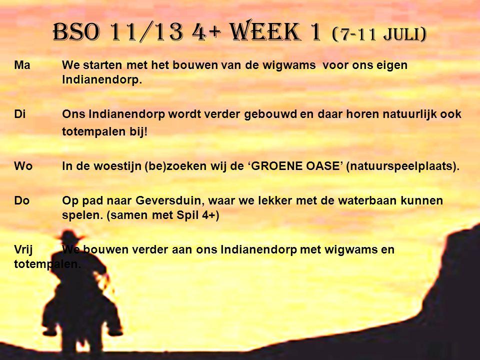 BSO 11/13 4+ week 1 (7-11 juli) Ma We starten met het bouwen van de wigwams voor ons eigen Indianendorp. Di Ons Indianendorp wordt verder gebouwd en d