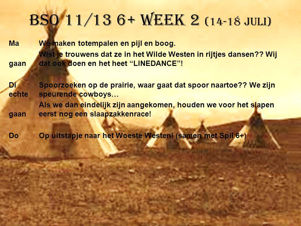 BSO 11/13 6+ week 2 (14-18 juli) MaWe maken totempalen en pijl en boog. Wist je trouwens dat ze in het Wilde Westen in rijtjes dansen?? Wij gaan dat o
