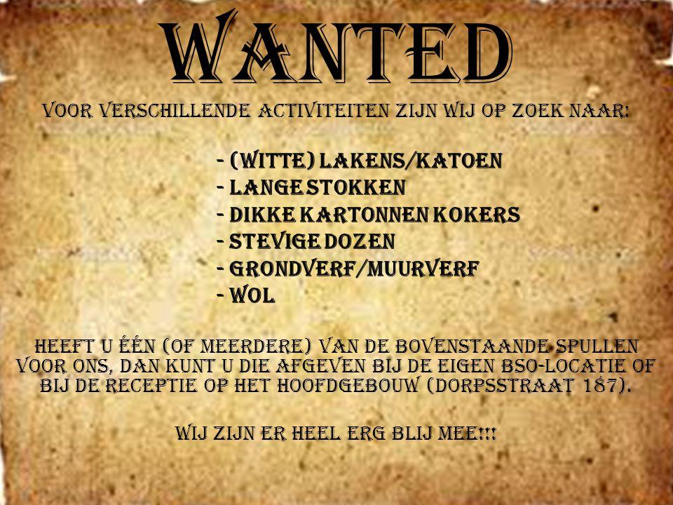 Wanted Voor verschillende activiteiten zijn wij op zoek naar: - (witte) lakens/katoen - lange stokken - dikke kartonnen kokers - stevige dozen - grond