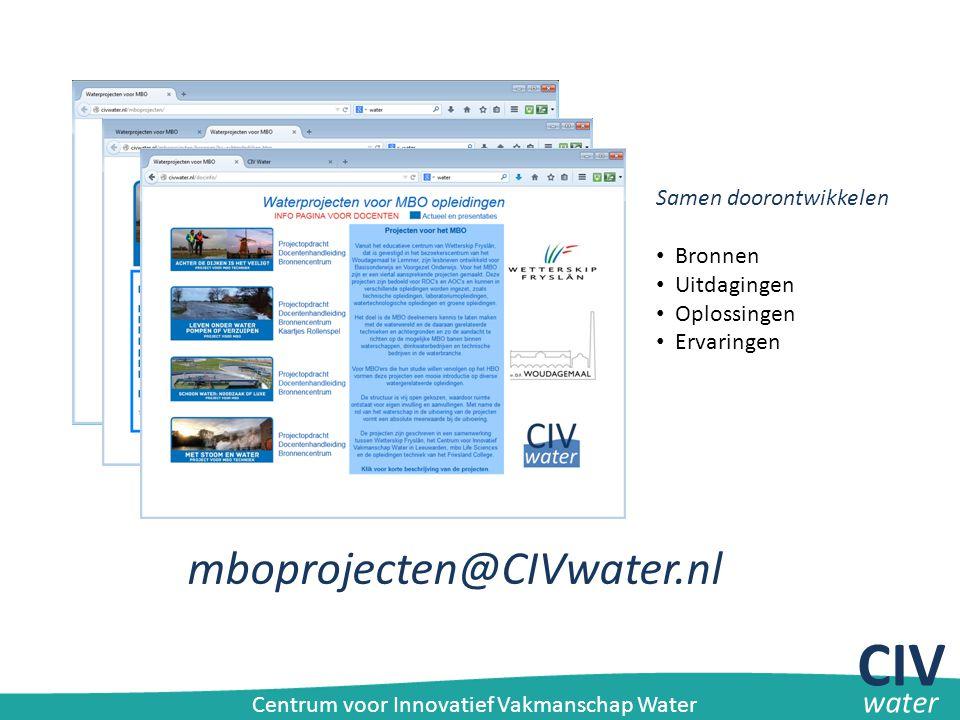 Samen doorontwikkelen Bronnen Uitdagingen Oplossingen Ervaringen mboprojecten@CIVwater.nl CIV water Centrum voor Innovatief Vakmanschap Water