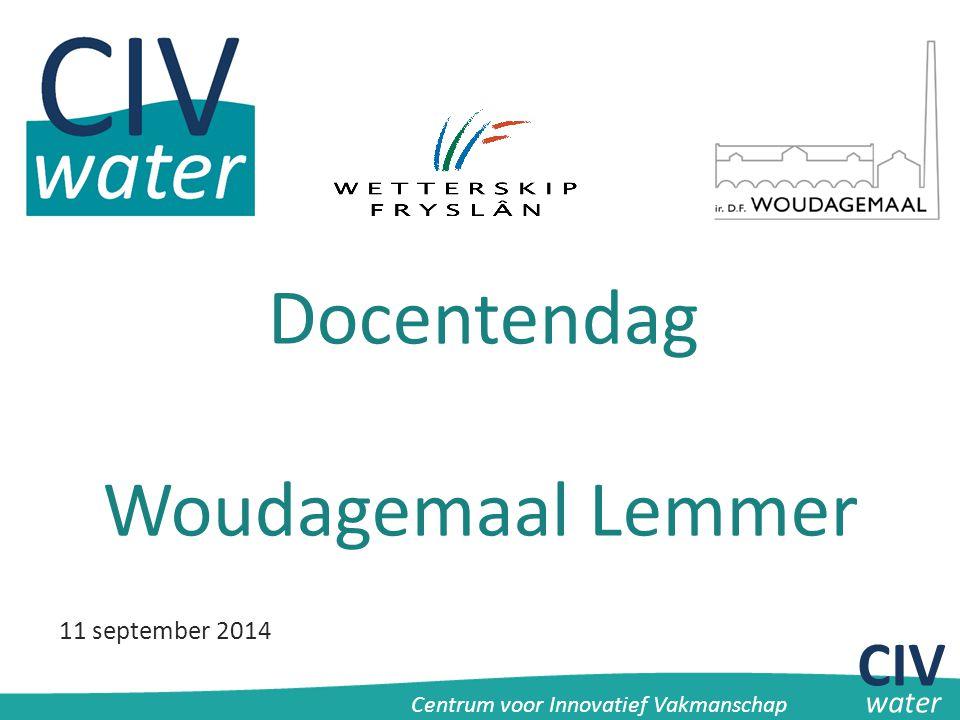 CIV Centrum voor Innovatief Vakmanschap water Docentendag Woudagemaal Lemmer 11 september 2014