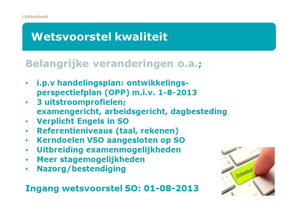 Lichtenbeek Wetsvoorstel kwaliteit Belangrijke veranderingen o.a. ; i.p.v handelingsplan: ontwikkelings- perspectiefplan (OPP) m.i.v. 1-8-2013 3 uitst