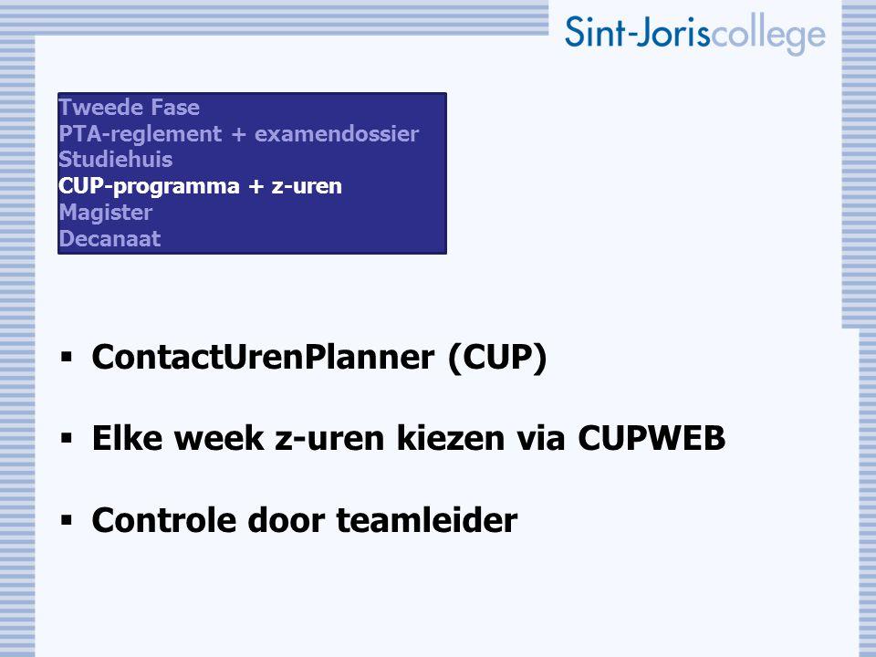  ContactUrenPlanner (CUP)  Elke week z-uren kiezen via CUPWEB  Controle door teamleider Tweede Fase PTA-reglement + examendossier Studiehuis CUP-pr