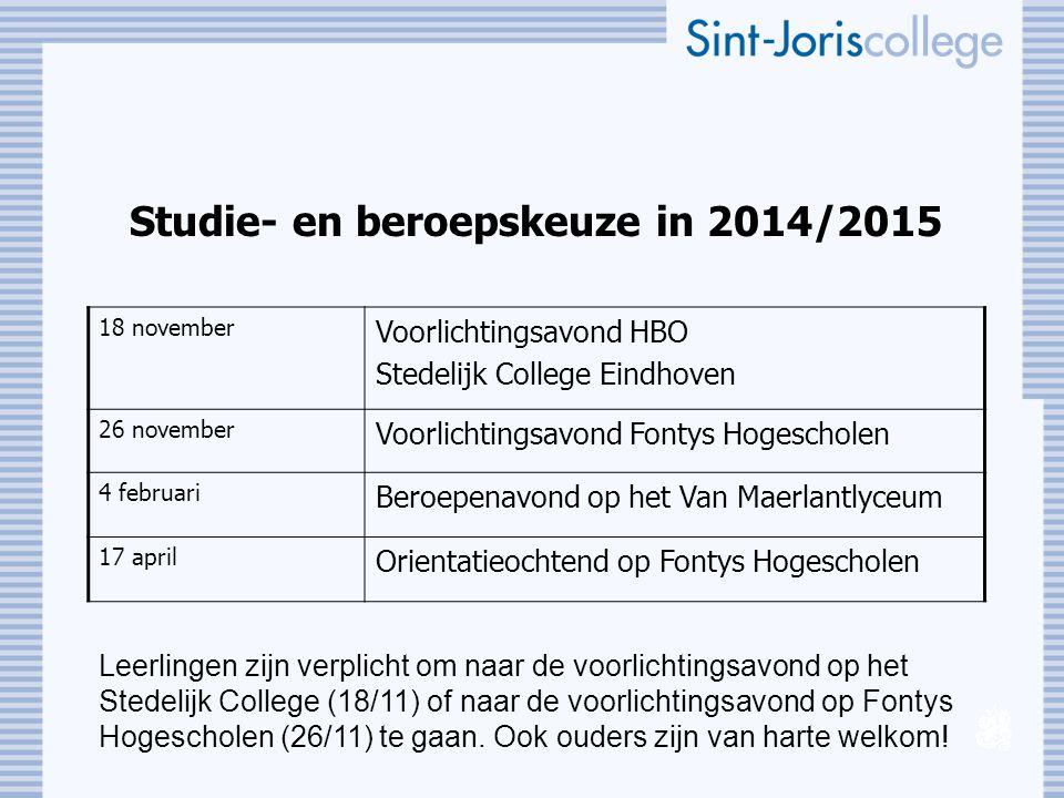Studie- en beroepskeuze in 2014/2015 18 november Voorlichtingsavond HBO Stedelijk College Eindhoven 26 november Voorlichtingsavond Fontys Hogescholen