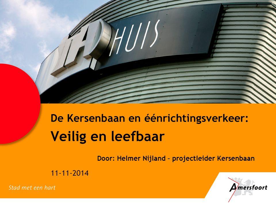 De Kersenbaan en éénrichtingsverkeer: Veilig en leefbaar Door: Helmer Nijland – projectleider Kersenbaan 11-11-2014