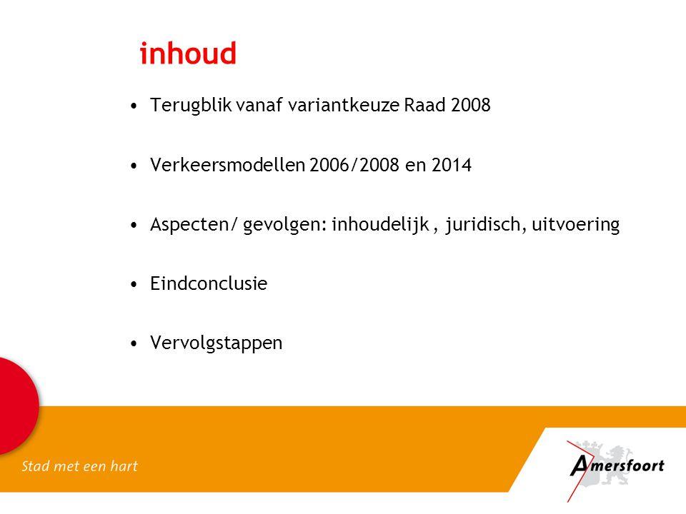 inhoud Terugblik vanaf variantkeuze Raad 2008 Verkeersmodellen 2006/2008 en 2014 Aspecten/ gevolgen: inhoudelijk, juridisch, uitvoering Eindconclusie