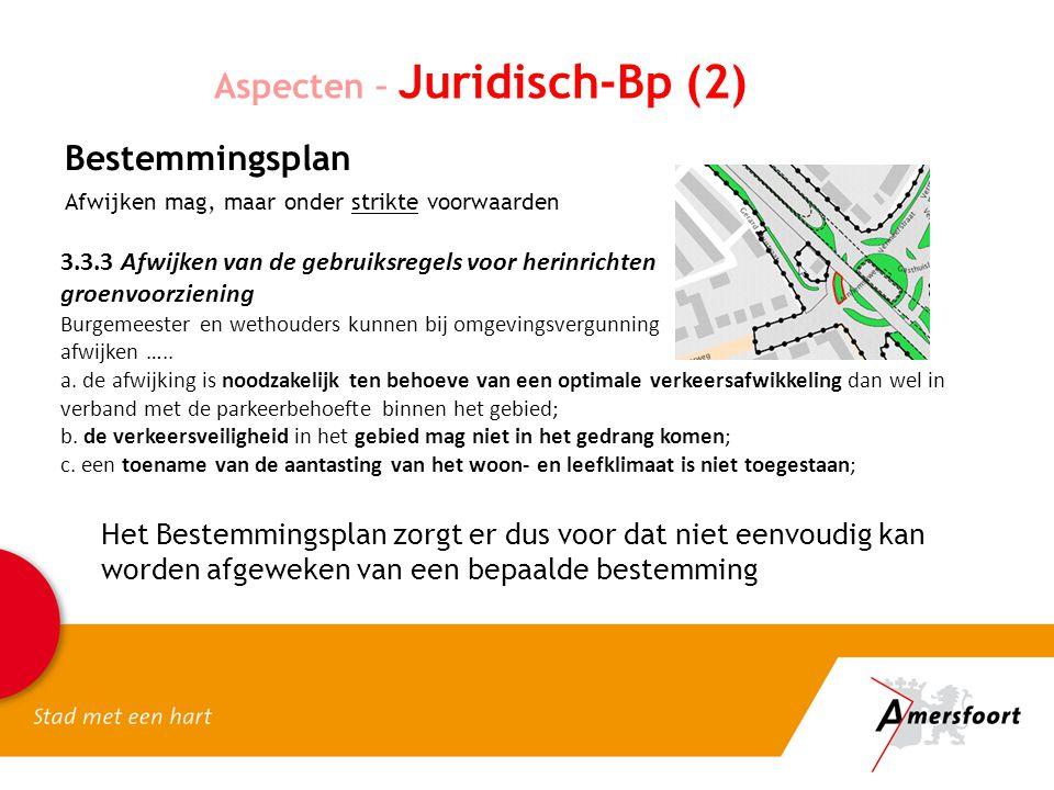 Aspecten – Juridisch-Bp (2) Bestemmingsplan Afwijken mag, maar onder strikte voorwaarden 3.3.3 Afwijken van de gebruiksregels voor herinrichten groenvoorziening Burgemeester en wethouders kunnen bij omgevingsvergunning afwijken …..