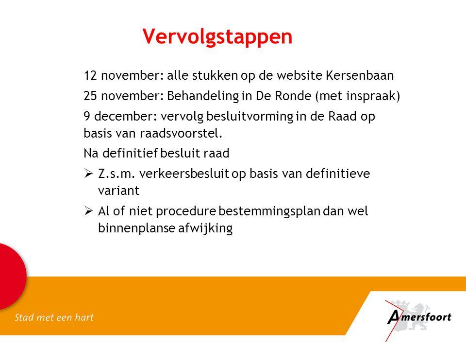12 november: alle stukken op de website Kersenbaan 25 november: Behandeling in De Ronde (met inspraak) 9 december: vervolg besluitvorming in de Raad op basis van raadsvoorstel.