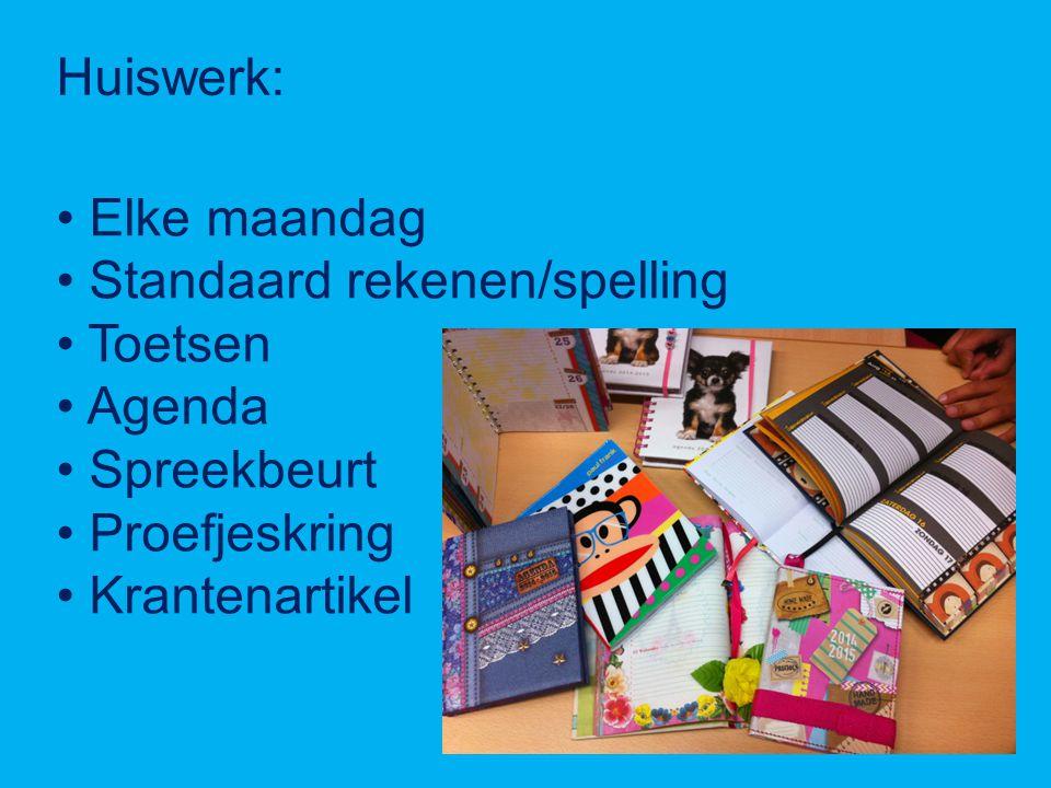 Huiswerk: Elke maandag Standaard rekenen/spelling Toetsen Agenda Spreekbeurt Proefjeskring Krantenartikel