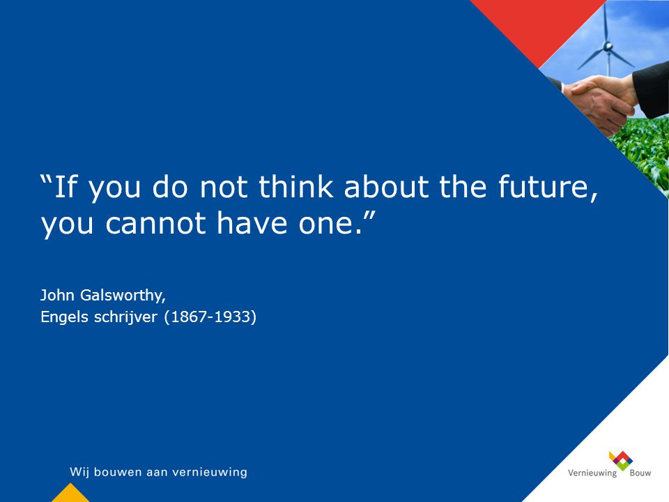 If you do not think about the future, you cannot have one. John Galsworthy, Engels schrijver (1867-1933)