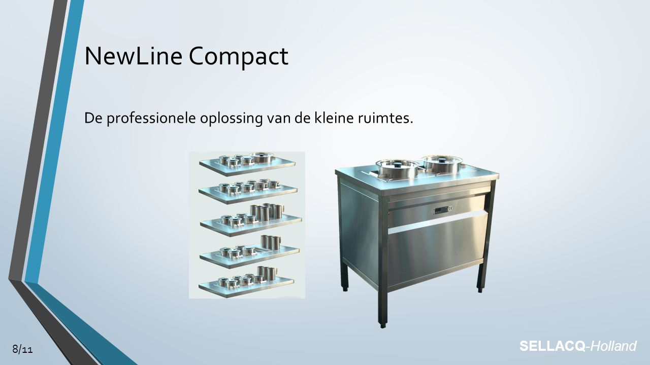 NewLine Compact De professionele oplossing van de kleine ruimtes. SELLACQ-Holland 8/11