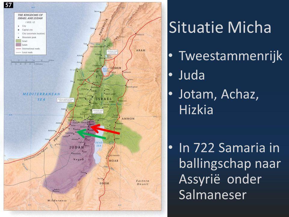 Situatie Micha Tweestammenrijk Juda Jotam, Achaz, Hizkia In 722 Samaria in ballingschap naar Assyrië onder Salmaneser
