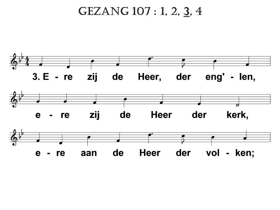 3 Gezang 107 : 1, 2, 3, 4