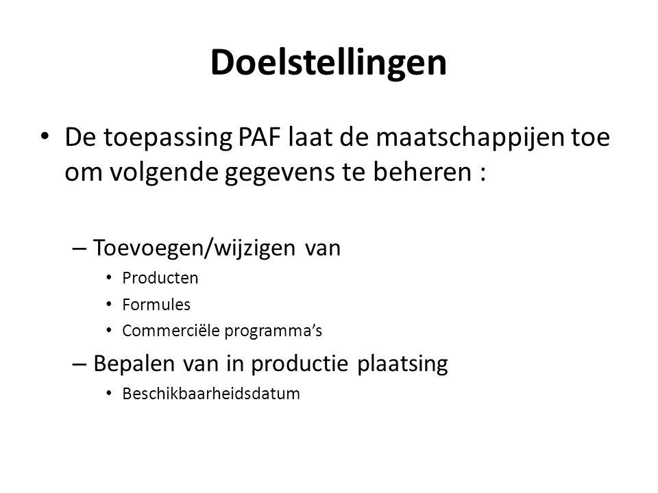 Doelstellingen De toepassing PAF laat de maatschappijen toe om volgende gegevens te beheren : – Toevoegen/wijzigen van Producten Formules Commerciële