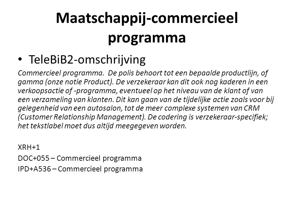 Maatschappij-commercieel programma TeleBiB2-omschrijving Commercieel programma. De polis behoort tot een bepaalde productlijn, of gamma (onze notie Pr