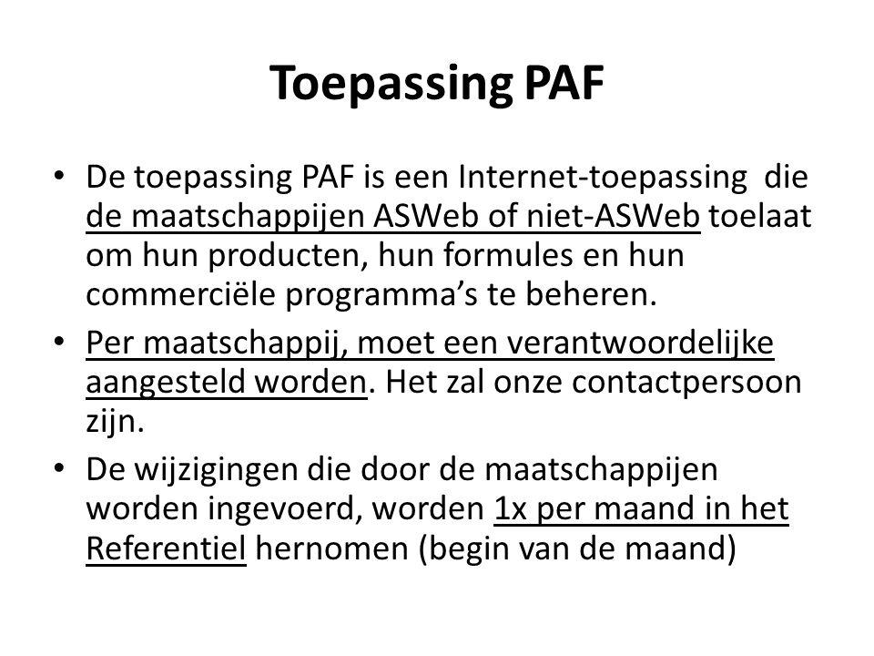 Toepassing PAF De toepassing PAF is een Internet-toepassing die de maatschappijen ASWeb of niet-ASWeb toelaat om hun producten, hun formules en hun co