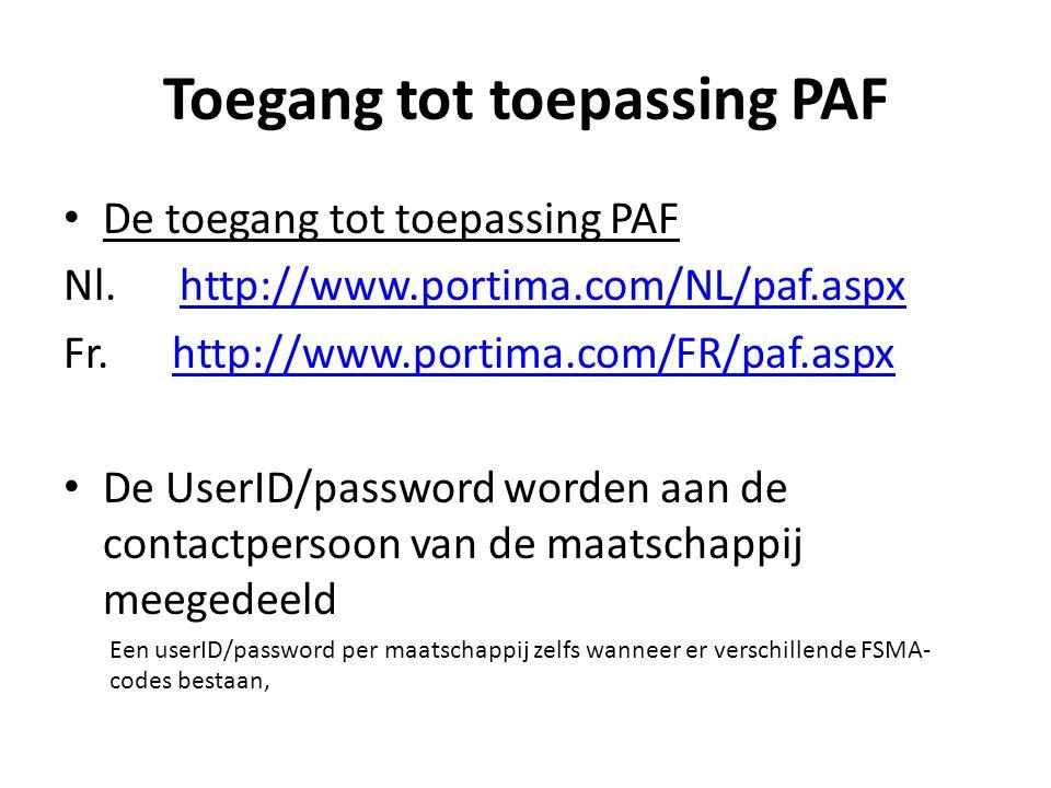 Toegang tot toepassing PAF De toegang tot toepassing PAF Nl. http://www.portima.com/NL/paf.aspxhttp://www.portima.com/NL/paf.aspx Fr. http://www.porti