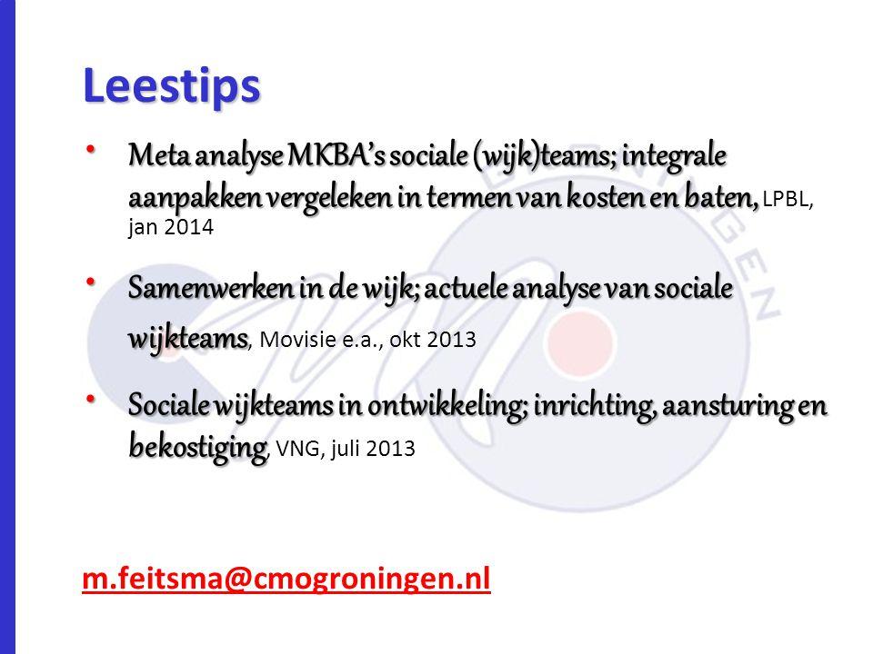 m.feitsma@cmogroningen.nl Meta analyse MKBA's sociale (wijk)teams; integrale aanpakken vergeleken in termen van kosten en baten, Meta analyse MKBA's s
