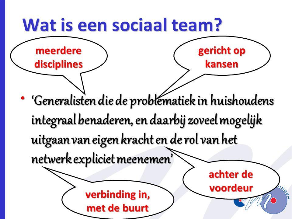 Wat is een sociaal team? 'Generalisten die de problematiek in huishoudens integraal benaderen, en daarbij zoveel mogelijk uitgaan van eigen kracht en