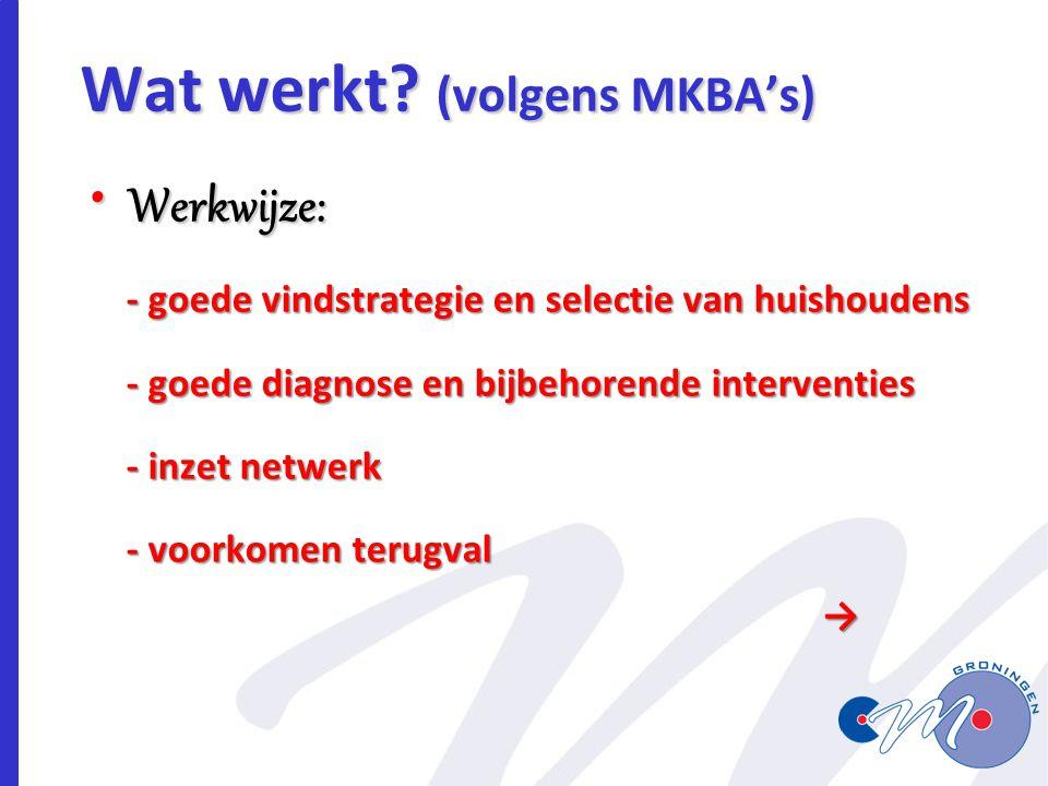 Wat werkt? (volgens MKBA's) Werkwijze: Werkwijze: - goede vindstrategie en selectie van huishoudens - goede vindstrategie en selectie van huishoudens