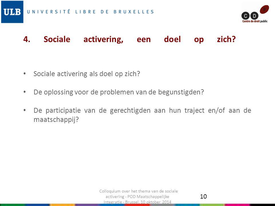 4. Sociale activering, een doel op zich? Sociale activering als doel op zich? De oplossing voor de problemen van de begunstigden? De participatie van