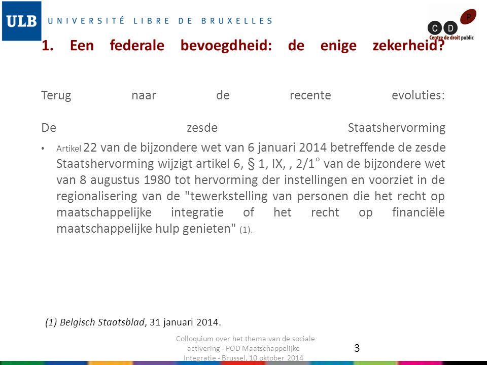 1. Een federale bevoegdheid: de enige zekerheid? Terug naar de recente evoluties: De zesde Staatshervorming (1) Belgisch Staatsblad, 31 januari 2014.