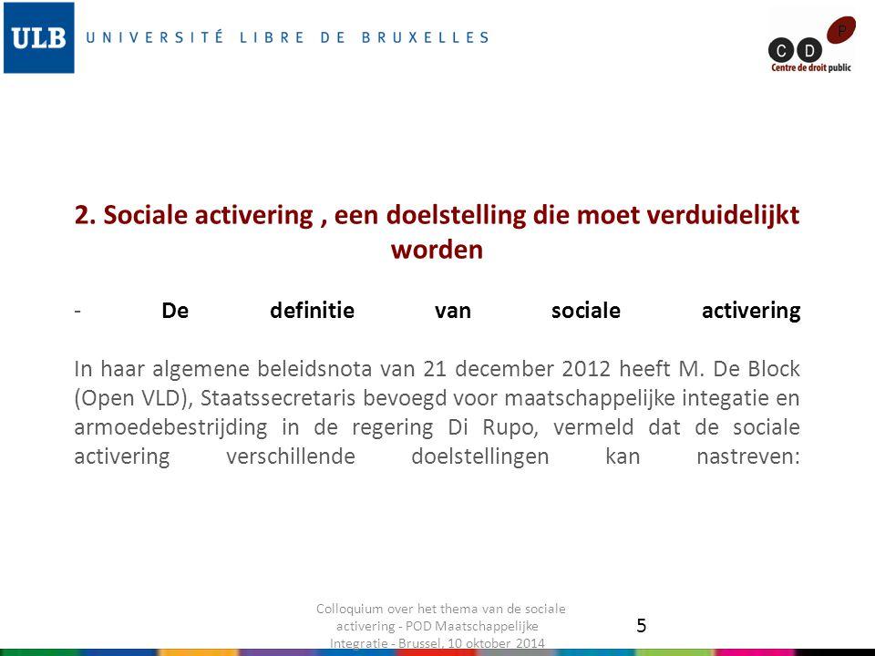2. Sociale activering, een doelstelling die moet verduidelijkt worden - De definitie van sociale activering In haar algemene beleidsnota van 21 decemb