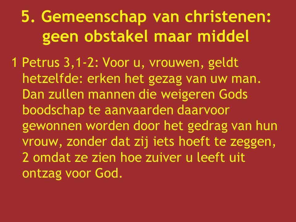 1 Petrus 3,1-2: Voor u, vrouwen, geldt hetzelfde: erken het gezag van uw man. Dan zullen mannen die weigeren Gods boodschap te aanvaarden daarvoor gew