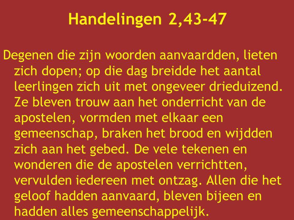 Handelingen 2,43-47 Degenen die zijn woorden aanvaardden, lieten zich dopen; op die dag breidde het aantal leerlingen zich uit met ongeveer drieduizen