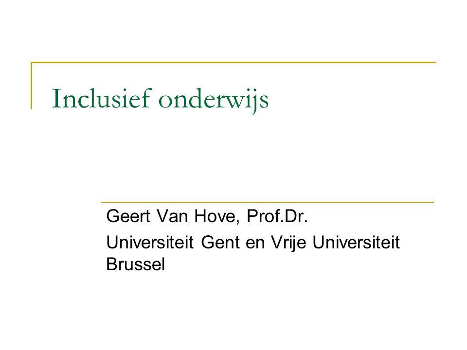 Inclusief onderwijs Geert Van Hove, Prof.Dr. Universiteit Gent en Vrije Universiteit Brussel