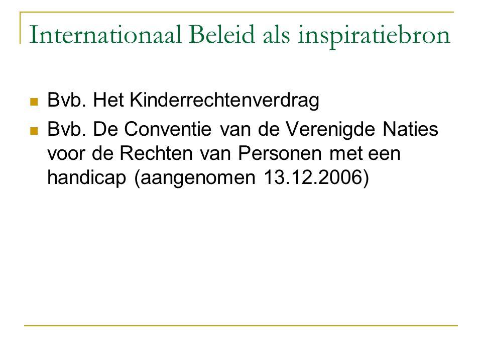 Internationaal Beleid als inspiratiebron Bvb. Het Kinderrechtenverdrag Bvb. De Conventie van de Verenigde Naties voor de Rechten van Personen met een