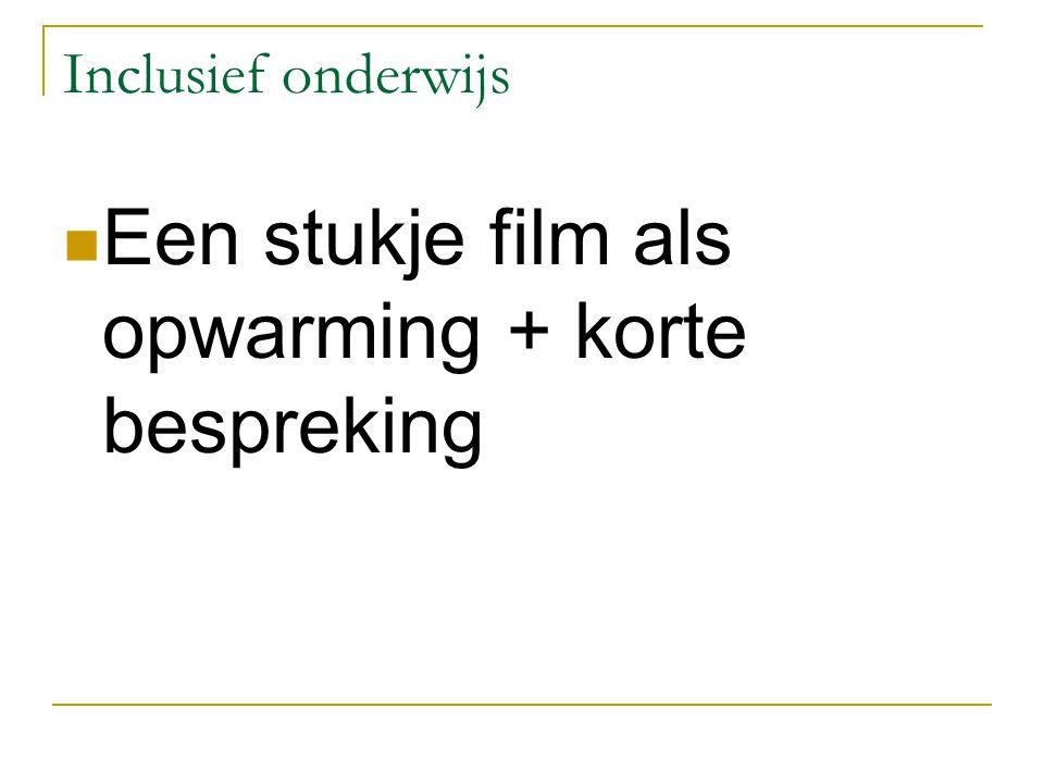 Inclusief onderwijs Een stukje film als opwarming + korte bespreking