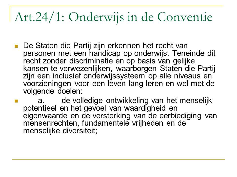 Art.24/1: Onderwijs in de Conventie De Staten die Partij zijn erkennen het recht van personen met een handicap op onderwijs. Teneinde dit recht zonder