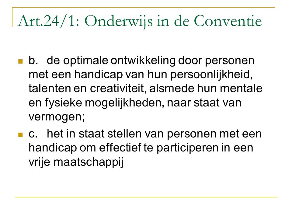 Art.24/1: Onderwijs in de Conventie b.de optimale ontwikkeling door personen met een handicap van hun persoonlijkheid, talenten en creativiteit, alsme