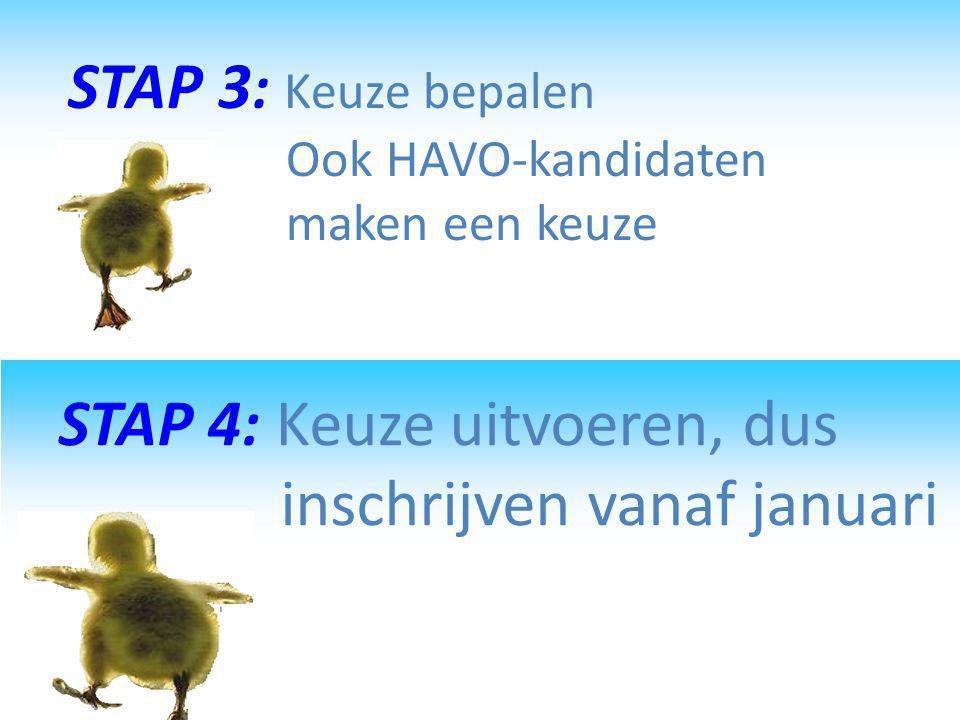 STAP 3 : Keuze bepalen Ook HAVO-kandidaten maken een keuze STAP 4: Keuze uitvoeren, dus inschrijven vanaf januari