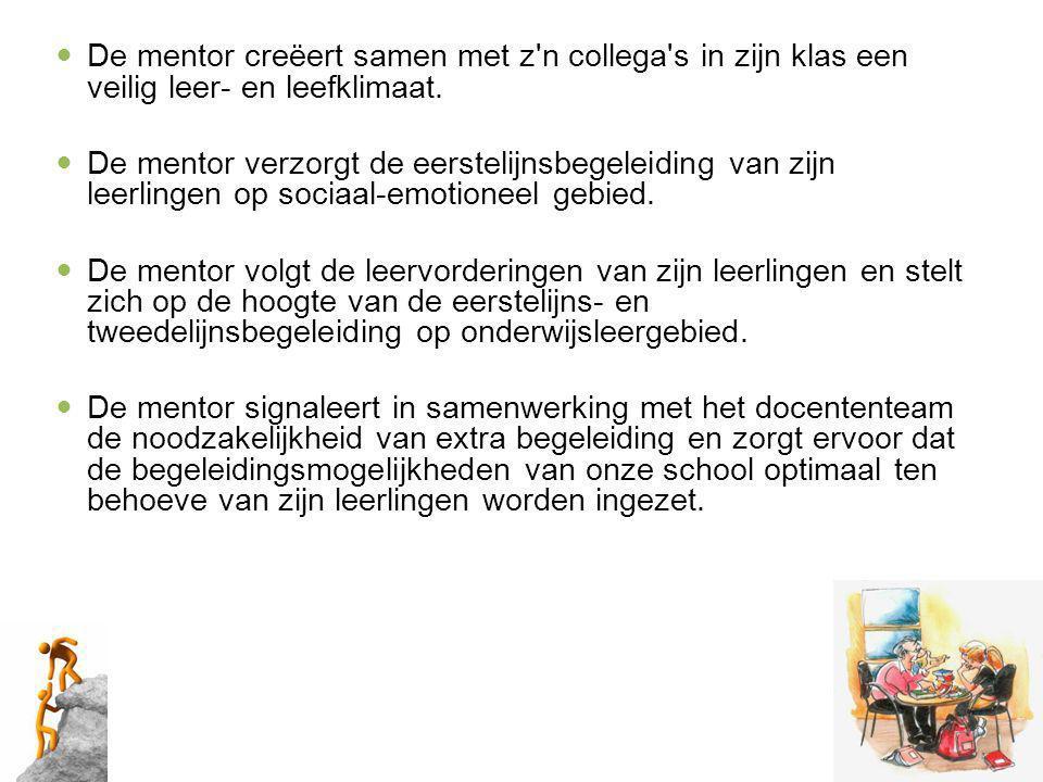 Rol van de mentor Kerntaken van de mentor De mentor zorgt ervoor goed geïnformeerd te zijn over alles wat zijn leerlingen aangaat.