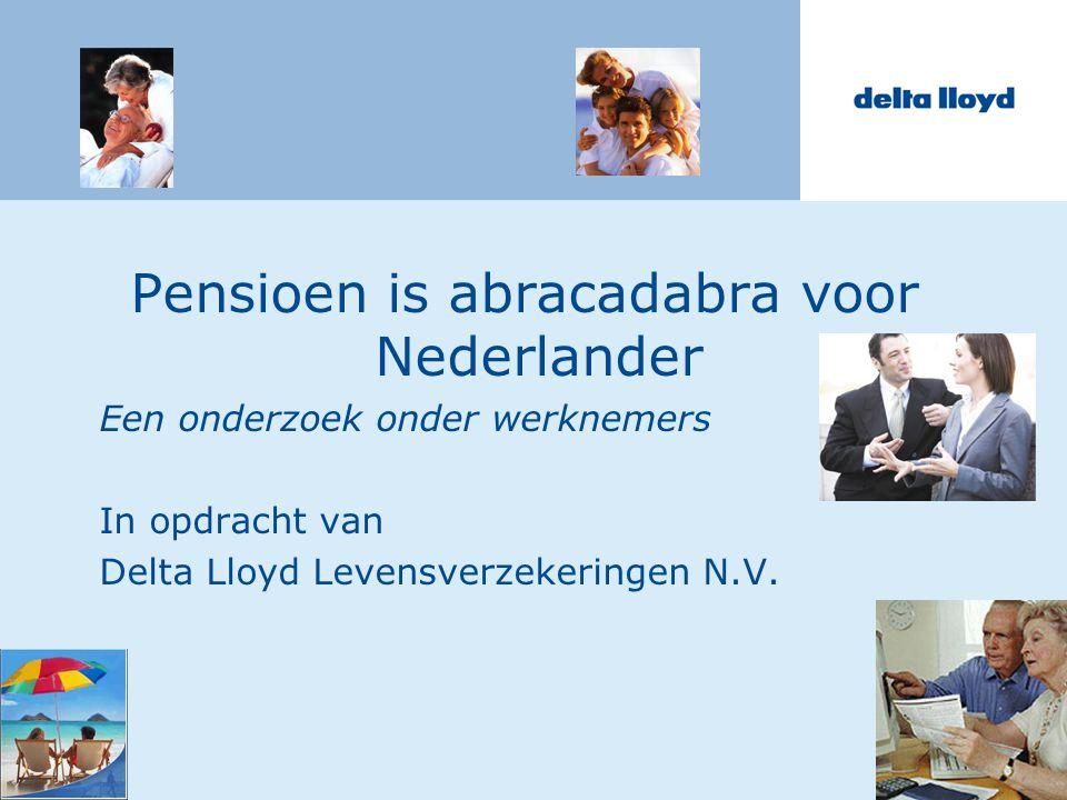 Pensioen is abracadabra voor Nederlander Een onderzoek onder werknemers In opdracht van Delta Lloyd Levensverzekeringen N.V.