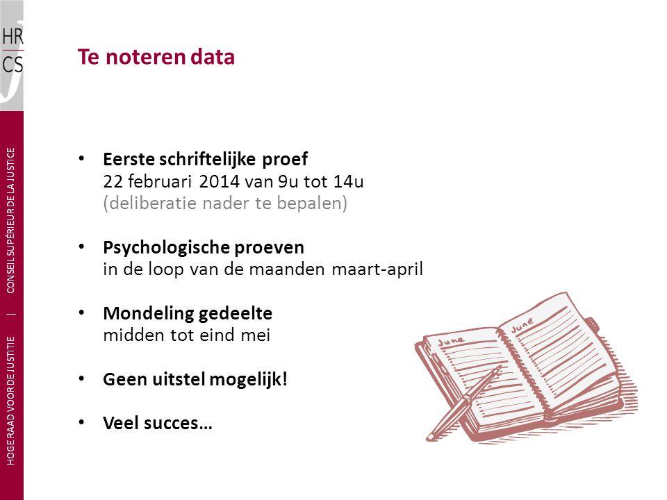 Te noteren data Eerste schriftelijke proef 22 februari 2014 van 9u tot 14u (deliberatie nader te bepalen) Psychologische proeven in de loop van de maa