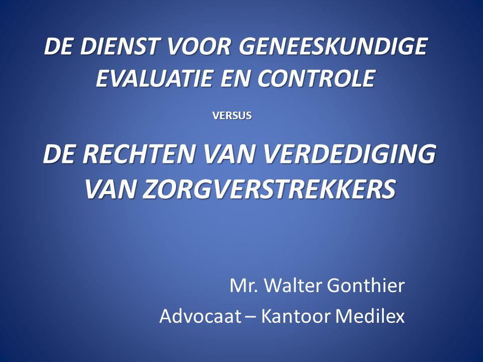 DE DIENST VOOR GENEESKUNDIGE EVALUATIE EN CONTROLE Mr. Walter Gonthier Advocaat – Kantoor Medilex DE RECHTEN VAN VERDEDIGING VAN ZORGVERSTREKKERS VERS