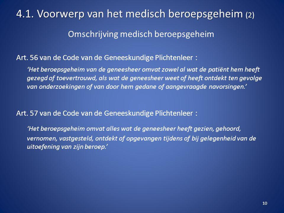 Omschrijving medisch beroepsgeheim Art. 56 van de Code van de Geneeskundige Plichtenleer : 'Het beroepsgeheim van de geneesheer omvat zowel al wat de