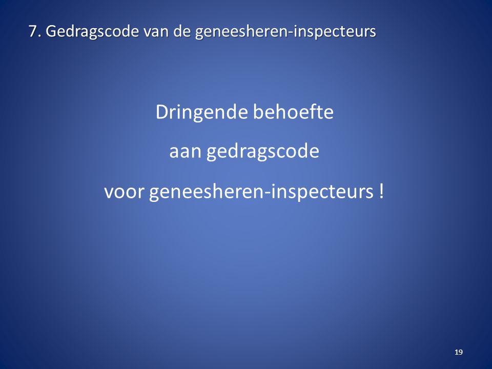 Dringende behoefte aan gedragscode voor geneesheren-inspecteurs ! 7. Gedragscode van de geneesheren-inspecteurs 19