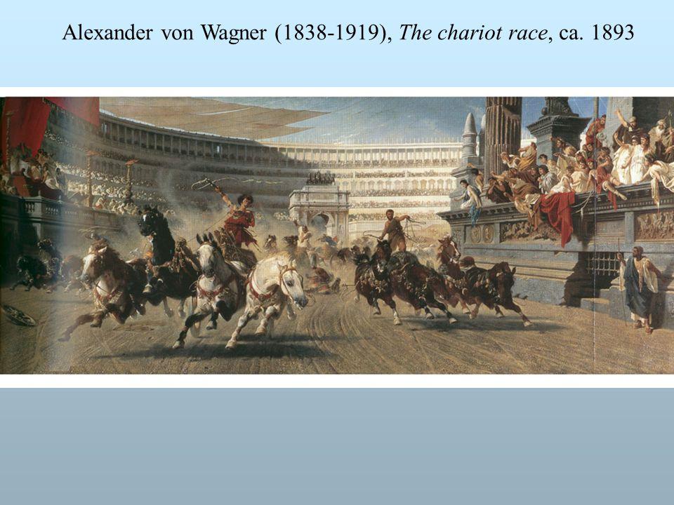 Alexander von Wagner (1838-1919), The chariot race, ca. 1893