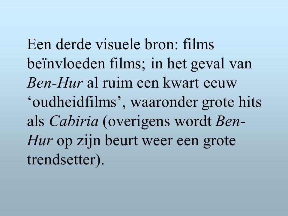 Een derde visuele bron: films beïnvloeden films; in het geval van Ben-Hur al ruim een kwart eeuw 'oudheidfilms', waaronder grote hits als Cabiria (overigens wordt Ben- Hur op zijn beurt weer een grote trendsetter).