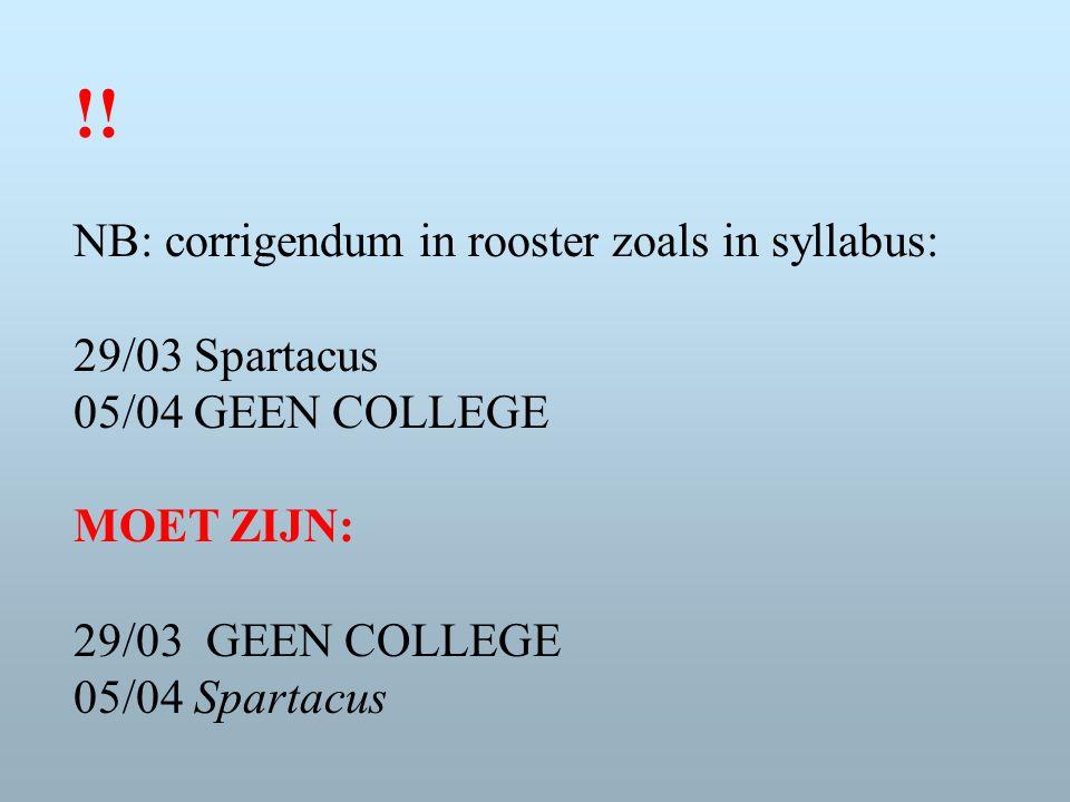 !! NB: corrigendum in rooster zoals in syllabus: 29/03 Spartacus 05/04 GEEN COLLEGE MOET ZIJN: 29/03 GEEN COLLEGE 05/04 Spartacus