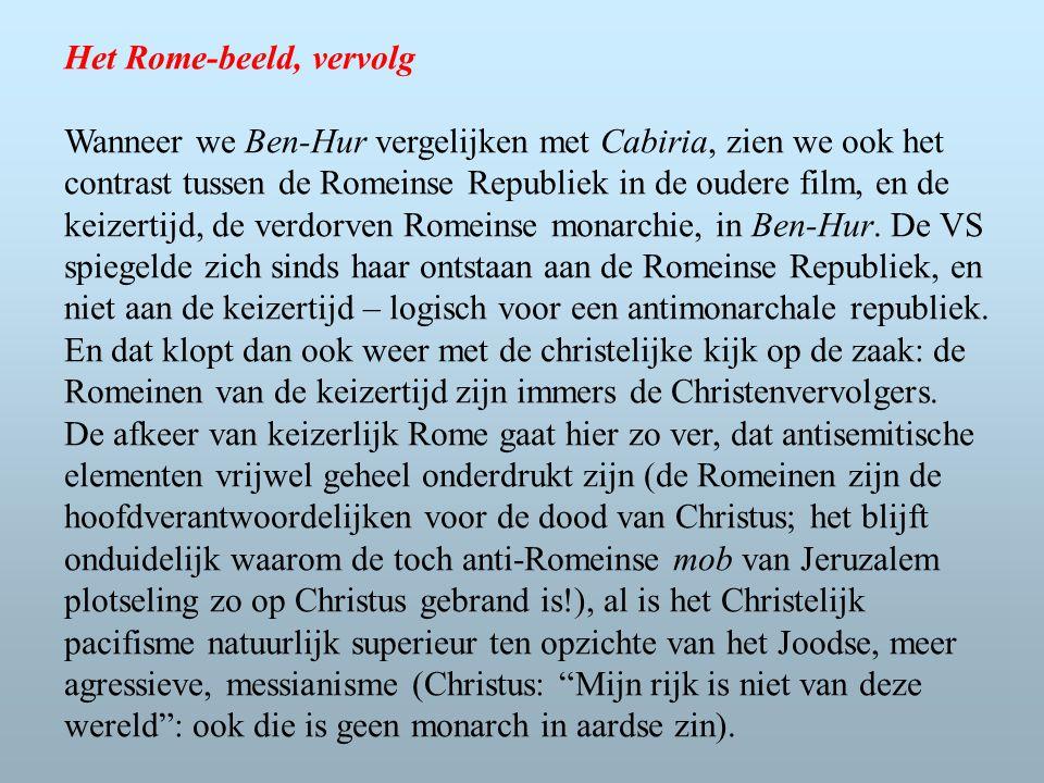 Het Rome-beeld, vervolg Wanneer we Ben-Hur vergelijken met Cabiria, zien we ook het contrast tussen de Romeinse Republiek in de oudere film, en de keizertijd, de verdorven Romeinse monarchie, in Ben-Hur.
