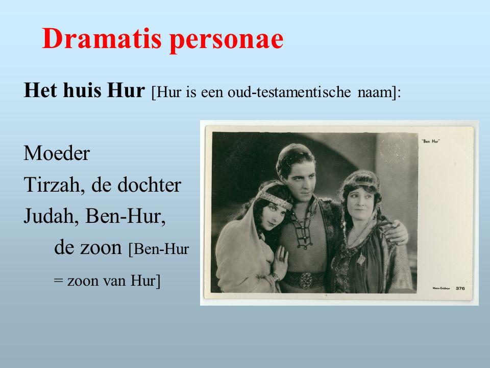 Dramatis personae Het huis Hur [Hur is een oud-testamentische naam]: Moeder Tirzah, de dochter Judah, Ben-Hur, de zoon [Ben-Hur = zoon van Hur]