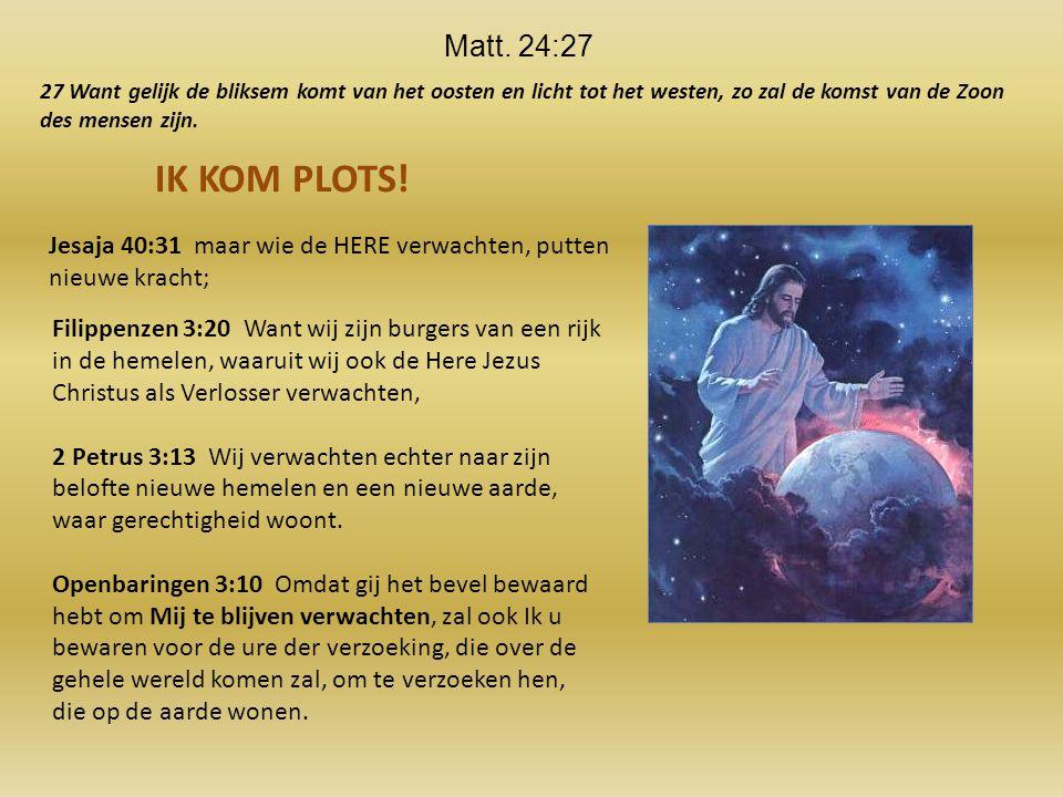 Jesaja 40:31 maar wie de HERE verwachten, putten nieuwe kracht; Filippenzen 3:20 Want wij zijn burgers van een rijk in de hemelen, waaruit wij ook de Here Jezus Christus als Verlosser verwachten, 2 Petrus 3:13 Wij verwachten echter naar zijn belofte nieuwe hemelen en een nieuwe aarde, waar gerechtigheid woont.