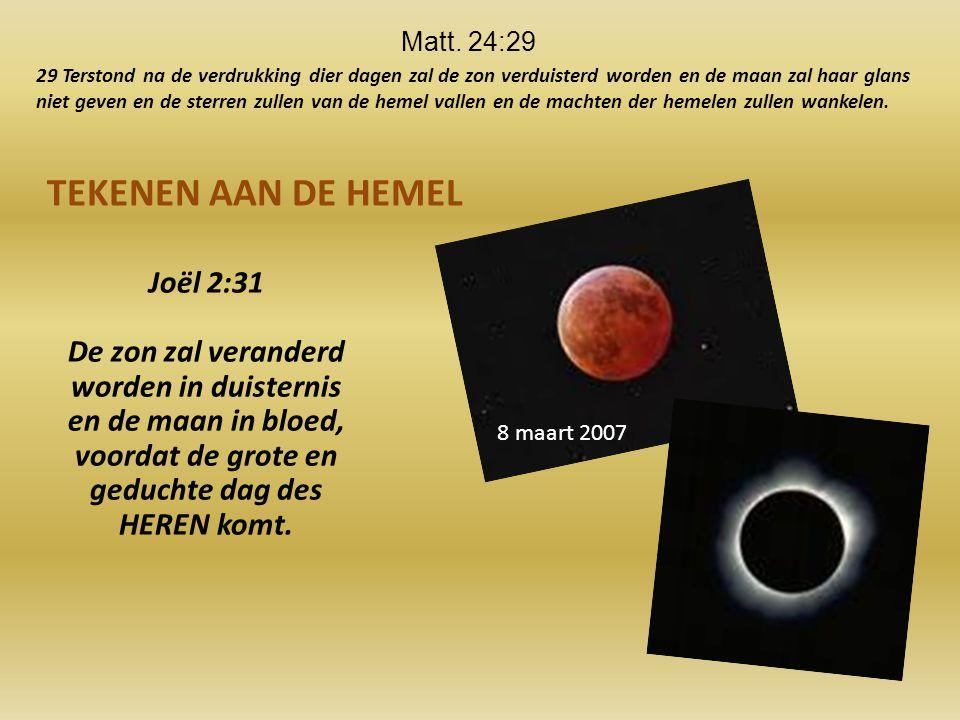 TEKENEN AAN DE HEMEL Joël 2:31 De zon zal veranderd worden in duisternis en de maan in bloed, voordat de grote en geduchte dag des HEREN komt.